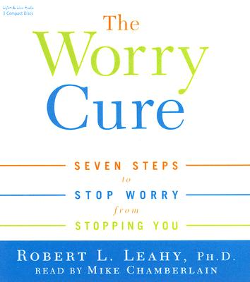 [CD] The Worry Cure By Leahy, Robert L./ Chamberlain, Mike (NRT)